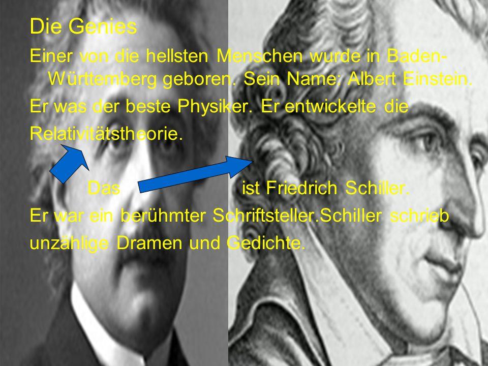 Die Genies Einer von die hellsten Menschen wurde in Baden-Württemberg geboren. Sein Name: Albert Einstein.