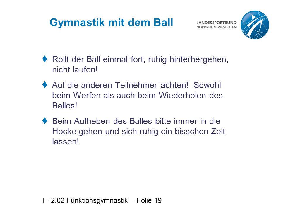 Gymnastik mit dem Ball Rollt der Ball einmal fort, ruhig hinterhergehen, nicht laufen!