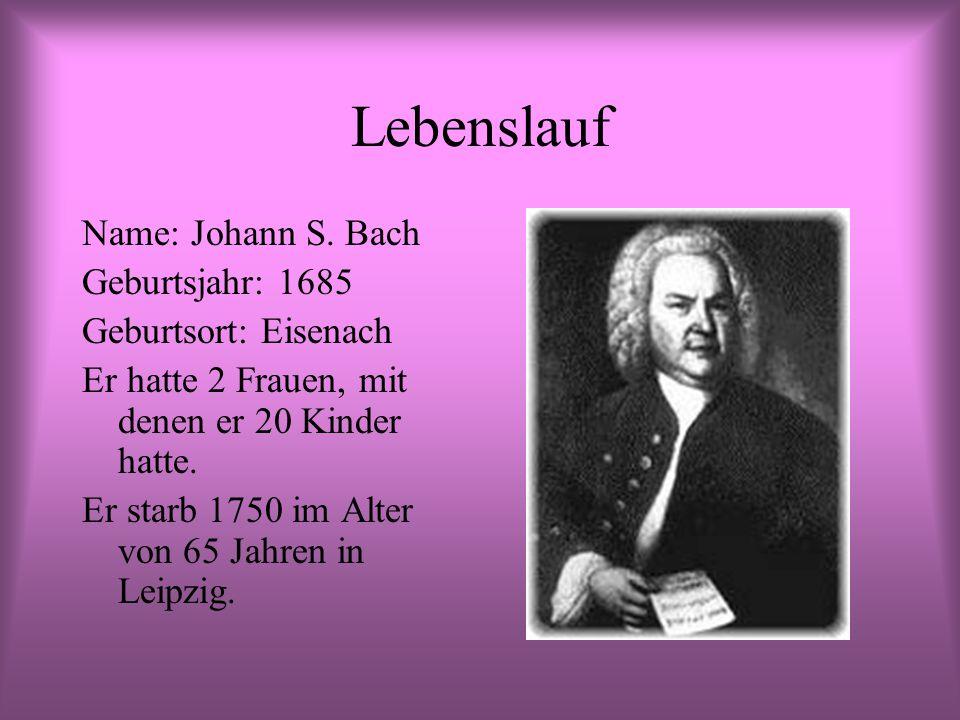 Lebenslauf Name: Johann S. Bach Geburtsjahr: 1685 Geburtsort: Eisenach