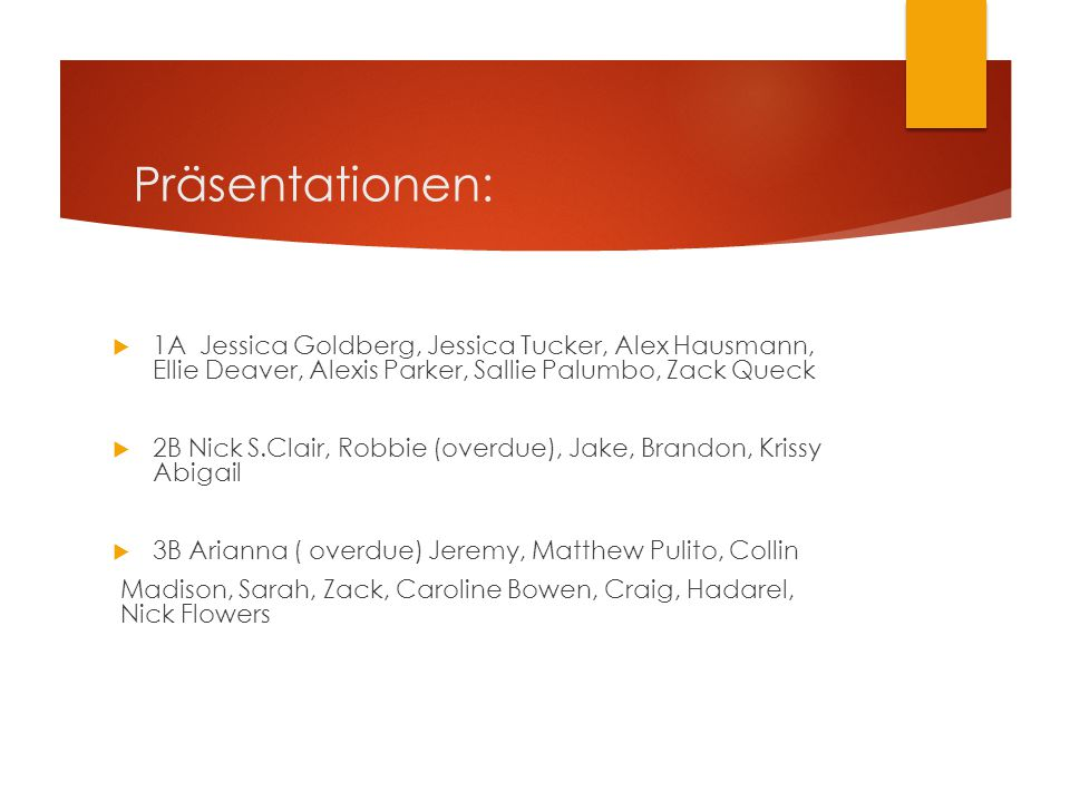 Präsentationen: 1A Jessica Goldberg, Jessica Tucker, Alex Hausmann, Ellie Deaver, Alexis Parker, Sallie Palumbo, Zack Queck.
