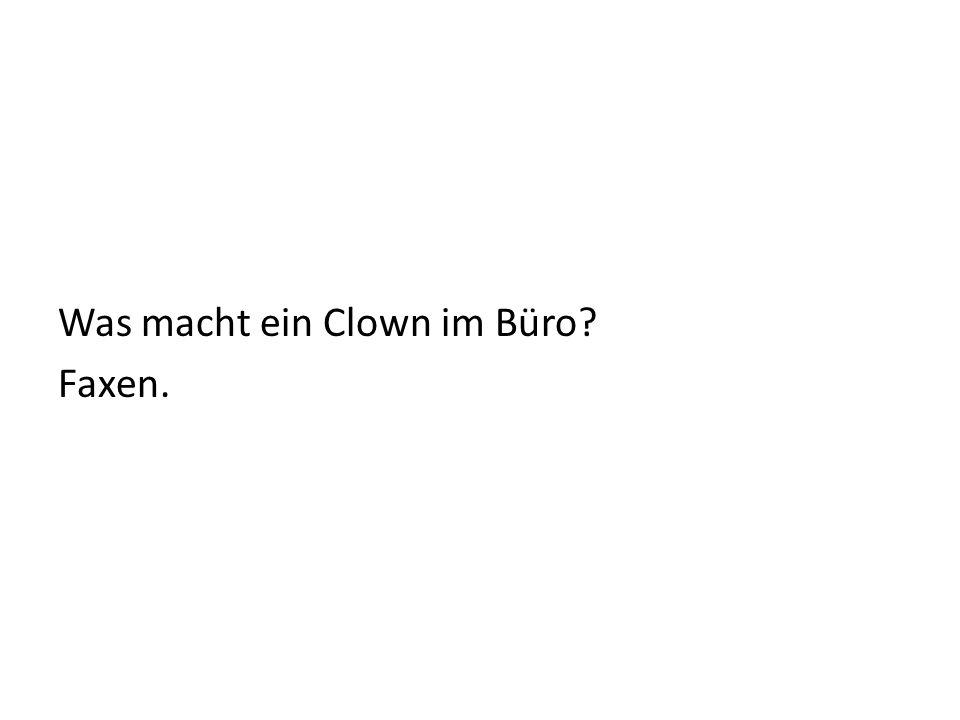 Was macht ein Clown im Büro Faxen.