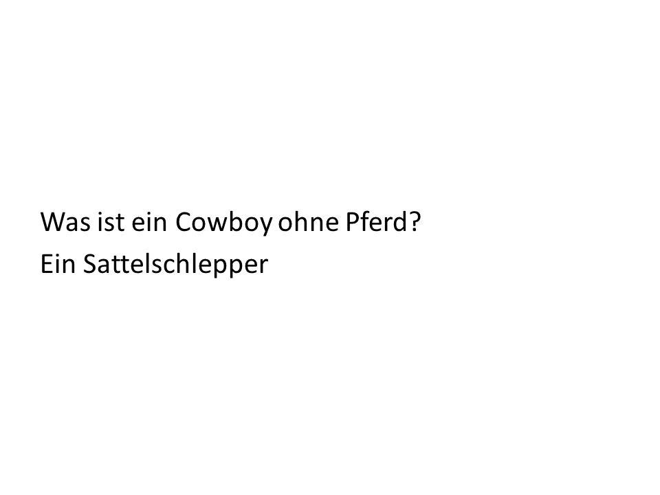 Was ist ein Cowboy ohne Pferd Ein Sattelschlepper