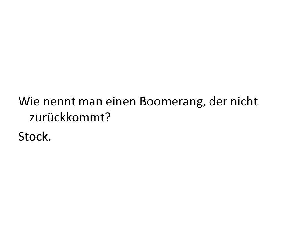 Wie nennt man einen Boomerang, der nicht zurückkommt Stock.