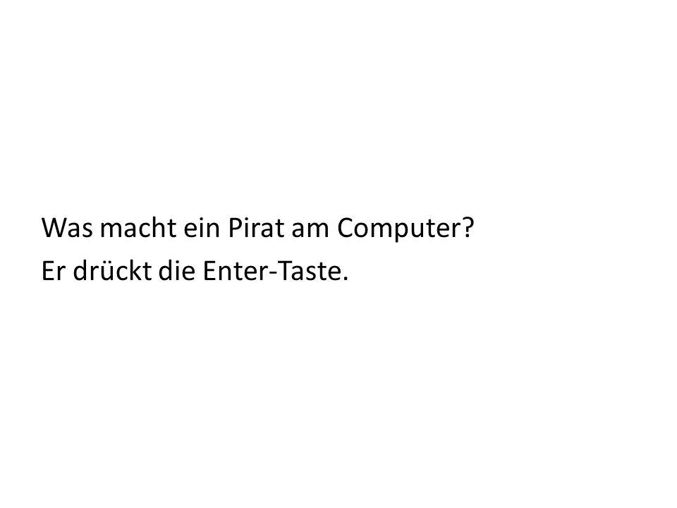 Was macht ein Pirat am Computer Er drückt die Enter-Taste.