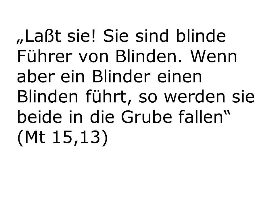 """""""Laßt sie. Sie sind blinde Führer von Blinden"""