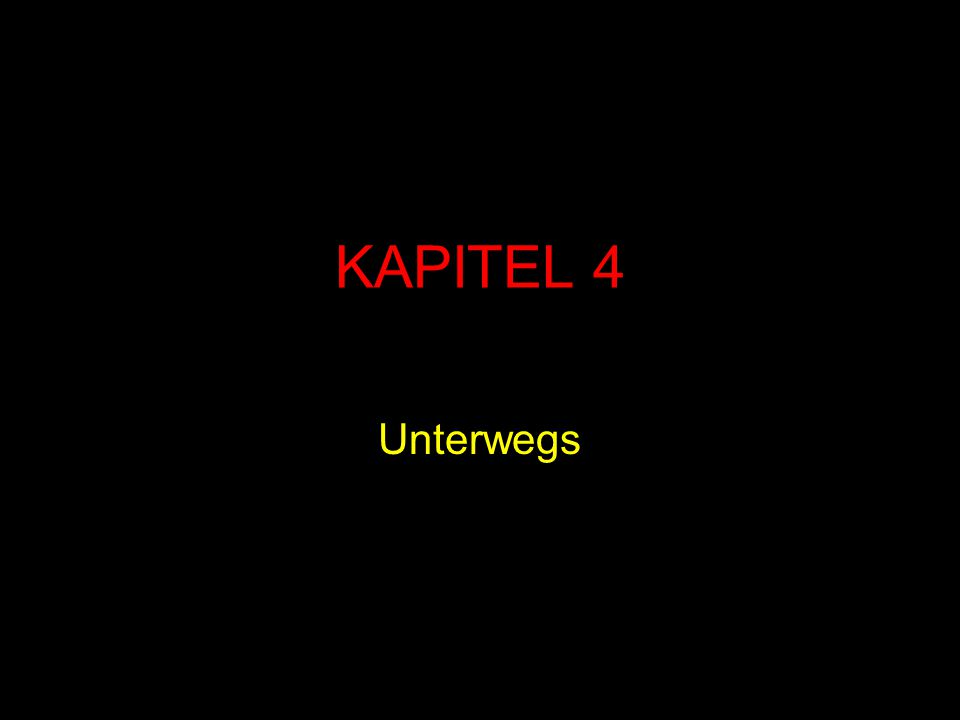 KAPITEL 4 Unterwegs