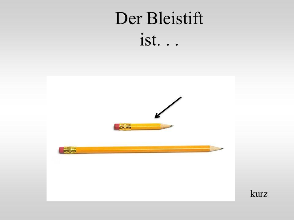 Der Bleistift ist. . . kurz