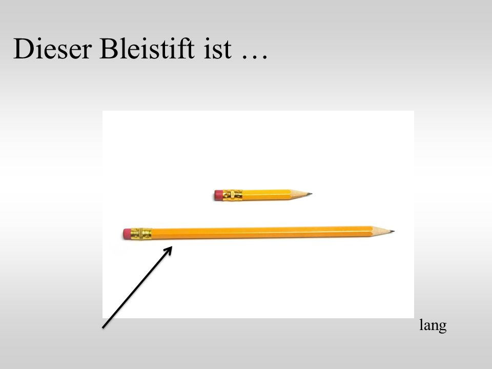 Dieser Bleistift ist … lang