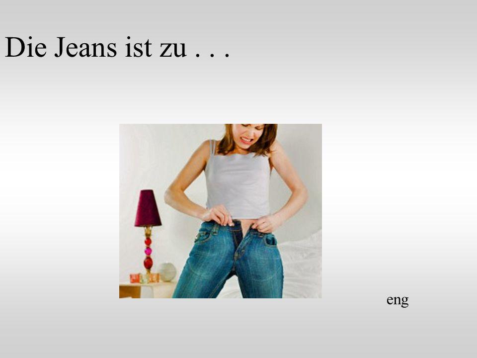 Die Jeans ist zu . . . eng