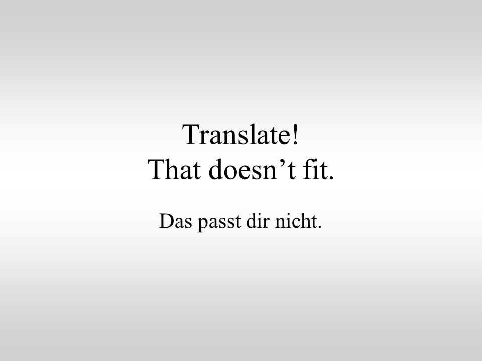 Translate! That doesn't fit.