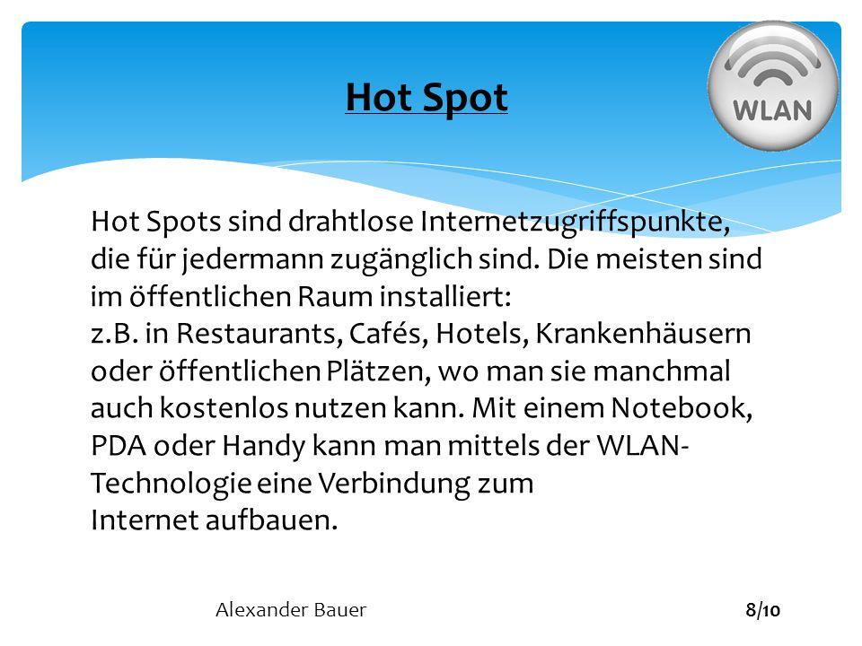 Hot Spot Hot Spots sind drahtlose Internetzugriffspunkte, die für jedermann zugänglich sind. Die meisten sind im öffentlichen Raum installiert: