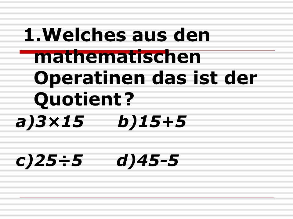 Welches aus den mathematischen Operatinen das ist der Quotient