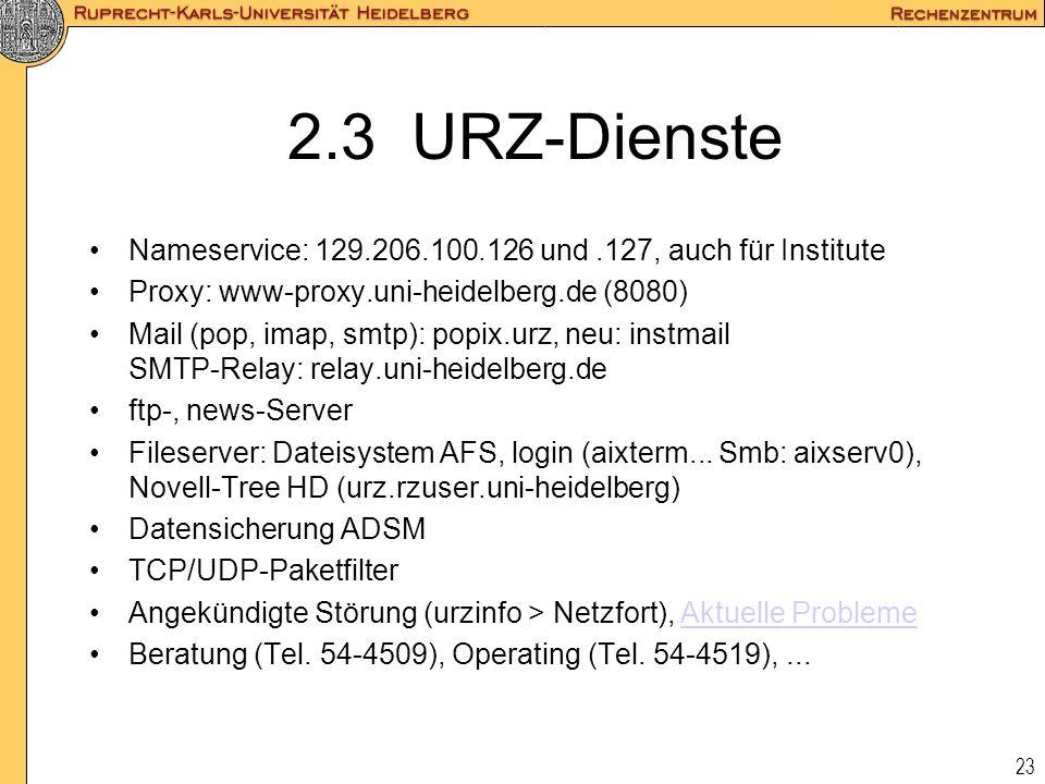2.3 URZ-Dienste Nameservice: 129.206.100.126 und .127, auch für Institute. Proxy: www-proxy.uni-heidelberg.de (8080)