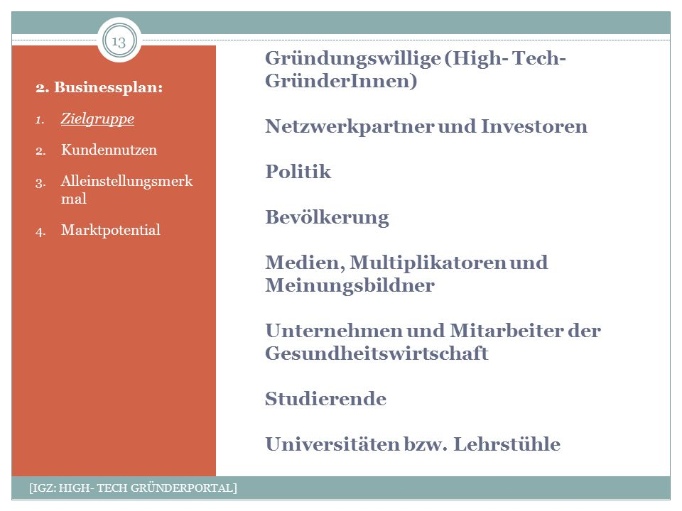 Gründungswillige (High- Tech- GründerInnen) Netzwerkpartner und Investoren Politik Bevölkerung Medien, Multiplikatoren und Meinungsbildner Unternehmen und Mitarbeiter der Gesundheitswirtschaft Studierende Universitäten bzw. Lehrstühle