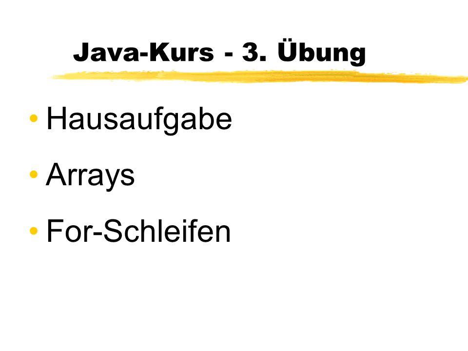 Java-Kurs - 3. Übung Hausaufgabe Arrays For-Schleifen