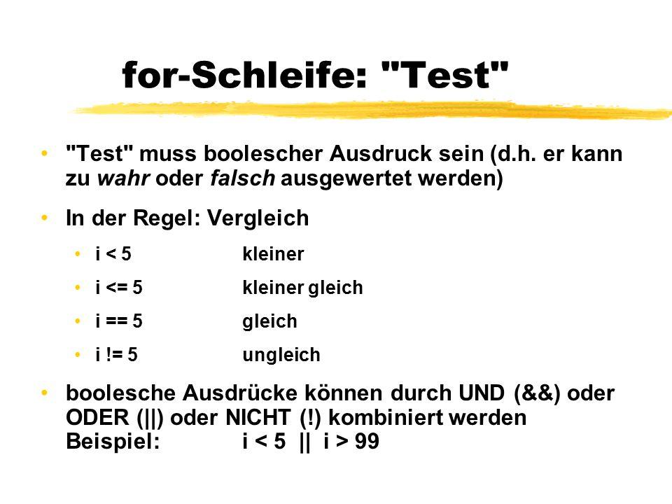 for-Schleife: Test Test muss boolescher Ausdruck sein (d.h. er kann zu wahr oder falsch ausgewertet werden)