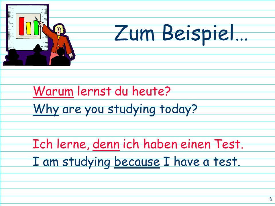 Zum Beispiel… Warum lernst du heute Why are you studying today