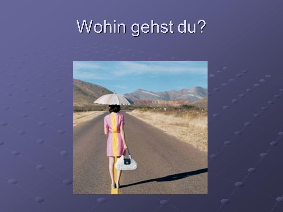Wohin gehst du