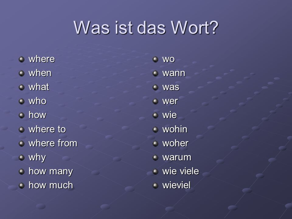 Was ist das Wort where when what who how where to where from why