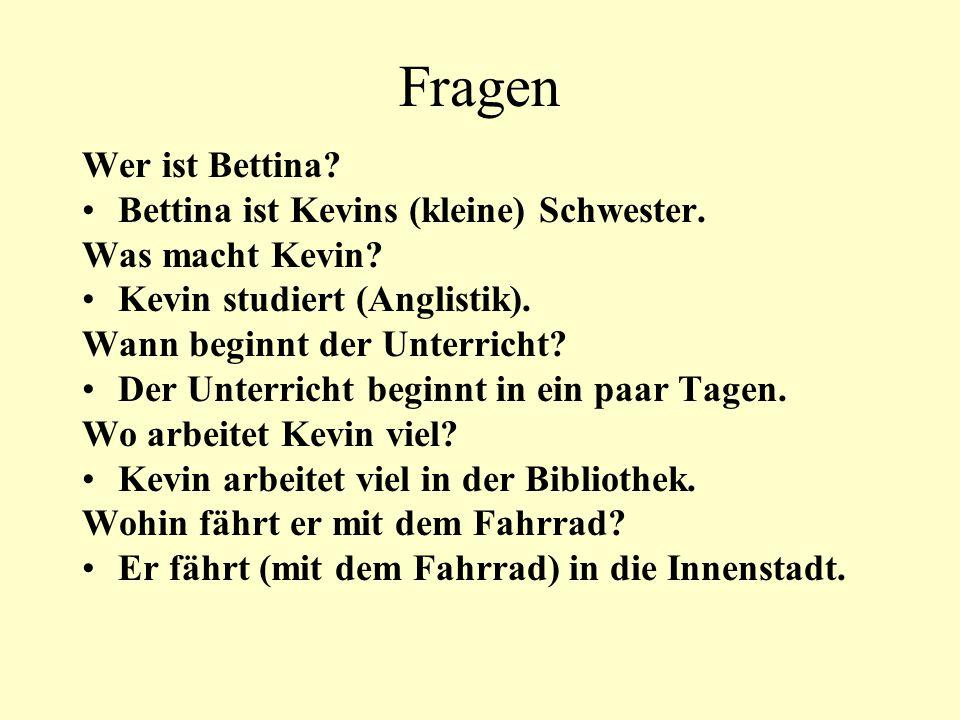 Fragen Wer ist Bettina Bettina ist Kevins (kleine) Schwester.