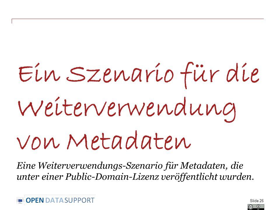 Ein Szenario für die Weiterverwendung von Metadaten Eine Weiterverwendungs-Szenario für Metadaten, die unter einer Public-Domain-Lizenz veröffentlicht wurden.