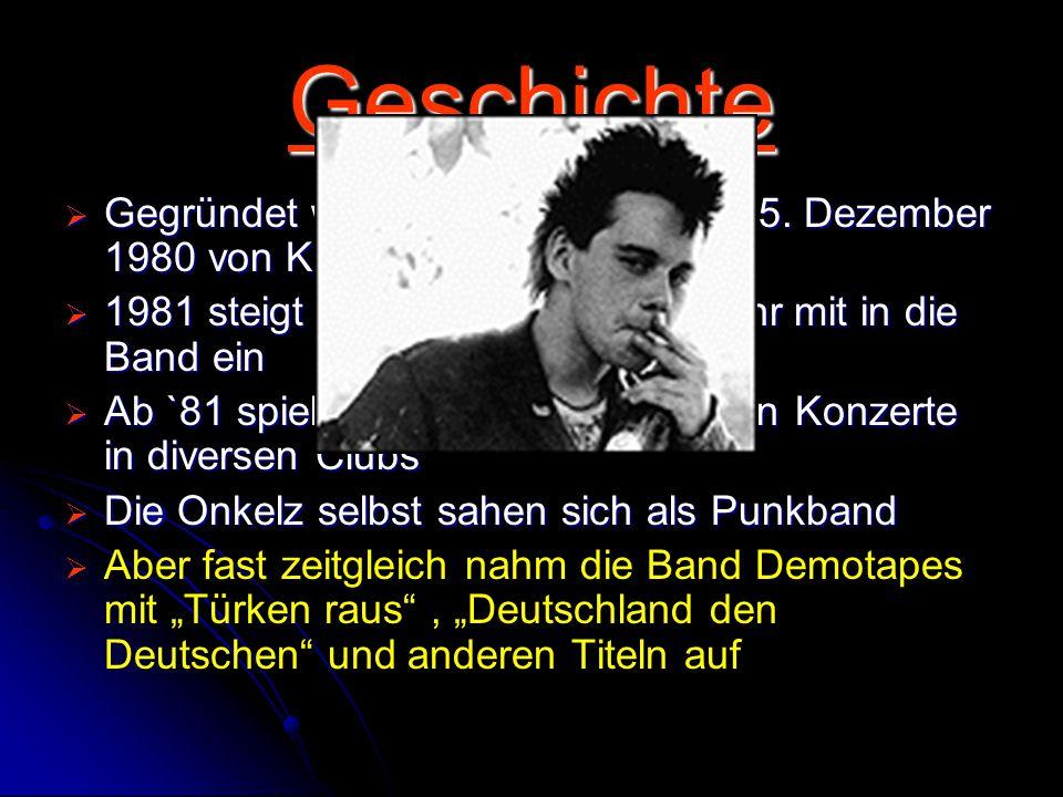 """Geschichte Gegründet wurden die Onkelz am 25. Dezember 1980 von Kevin, Stephan und Peter. 1981 steigt Matthias """" Gonzo Röhr mit in die Band ein."""