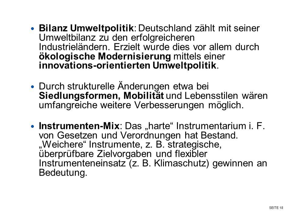 Bilanz Umweltpolitik: Deutschland zählt mit seiner Umweltbilanz zu den erfolgreicheren Industrieländern. Erzielt wurde dies vor allem durch ökologische Modernisierung mittels einer innovations-orientierten Umweltpolitik.