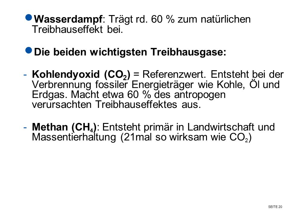 Wasserdampf: Trägt rd. 60 % zum natürlichen Treibhauseffekt bei.