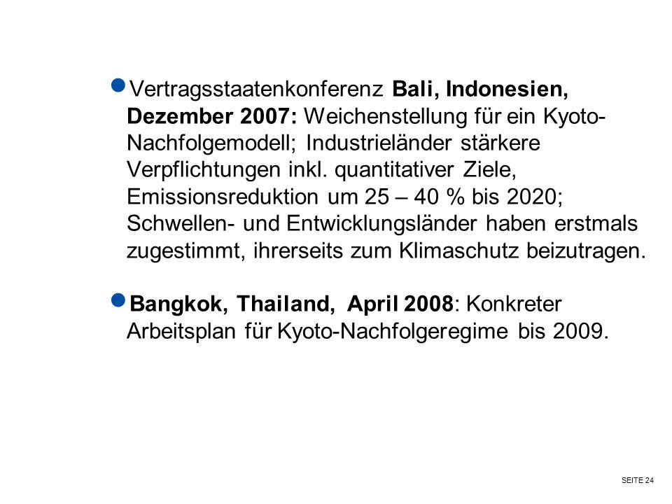 Vertragsstaatenkonferenz Bali, Indonesien, Dezember 2007: Weichenstellung für ein Kyoto- Nachfolgemodell; Industrieländer stärkere Verpflichtungen inkl. quantitativer Ziele, Emissionsreduktion um 25 – 40 % bis 2020; Schwellen- und Entwicklungsländer haben erstmals zugestimmt, ihrerseits zum Klimaschutz beizutragen.