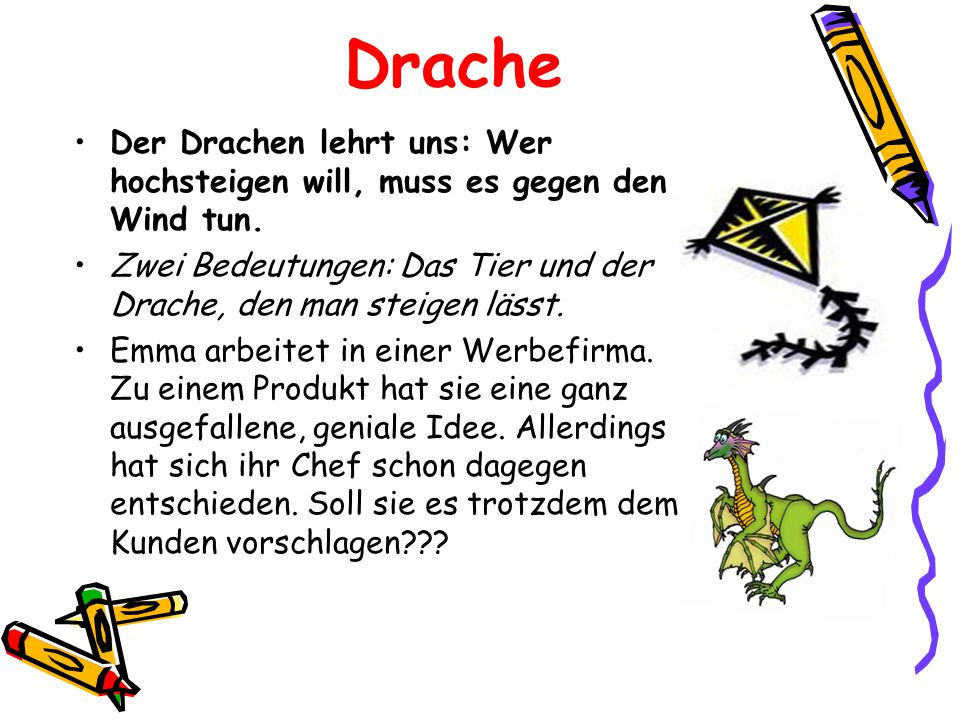 Drache Der Drachen lehrt uns: Wer hochsteigen will, muss es gegen den Wind tun. Zwei Bedeutungen: Das Tier und der Drache, den man steigen lässt.