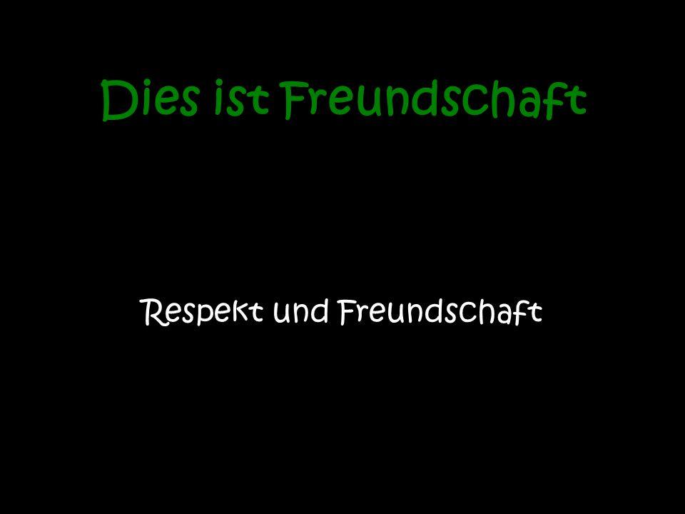 Respekt und Freundschaft