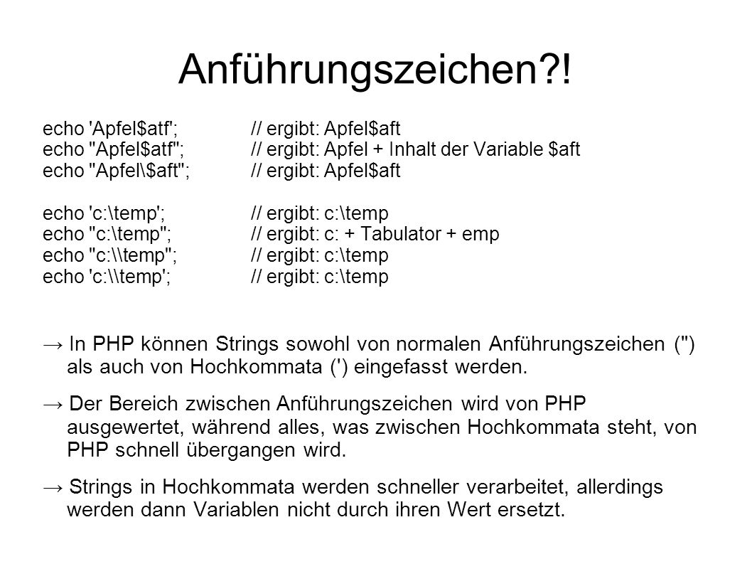 Anführungszeichen ! echo Apfel$atf ; // ergibt: Apfel$aft. echo Apfel$atf ; // ergibt: Apfel + Inhalt der Variable $aft.