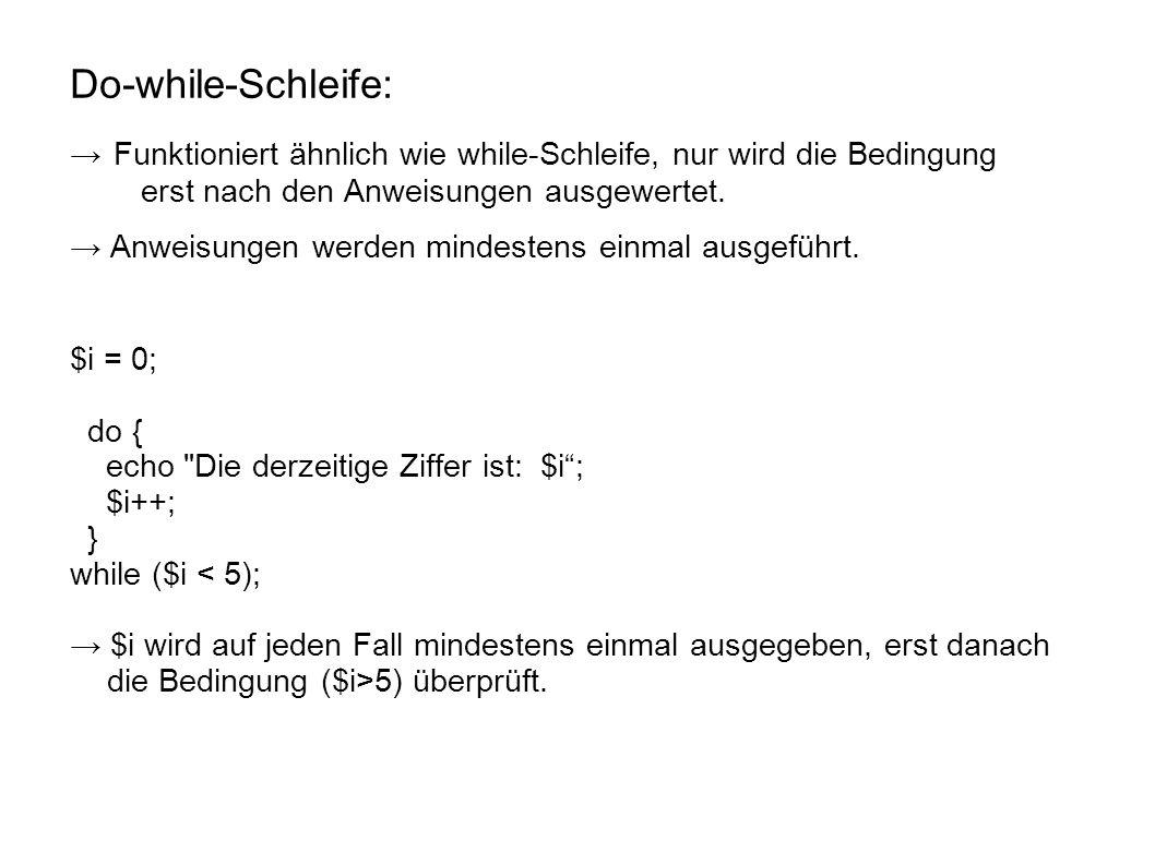 Do-while-Schleife: → Funktioniert ähnlich wie while-Schleife, nur wird die Bedingung erst nach den Anweisungen ausgewertet.