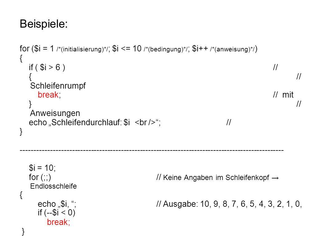 Beispiele: for ($i = 1 /*(initialisierung)*/; $i <= 10 /*(bedingung)*/; $i++ /*(anweisung)*/) { if ( $i > 6 ) //