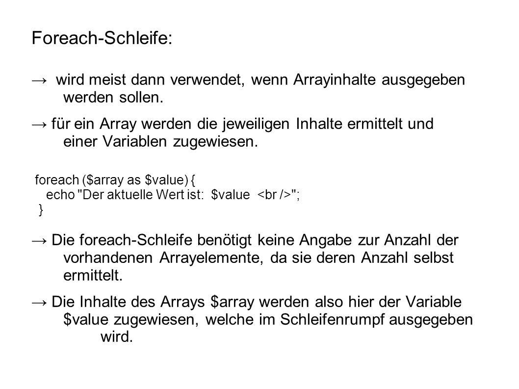 Foreach-Schleife: → wird meist dann verwendet, wenn Arrayinhalte ausgegeben werden sollen.