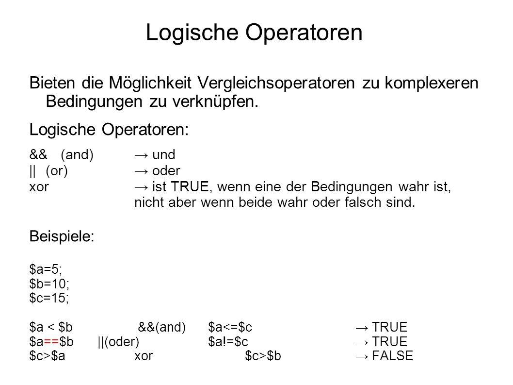 Logische Operatoren Bieten die Möglichkeit Vergleichsoperatoren zu komplexeren Bedingungen zu verknüpfen.