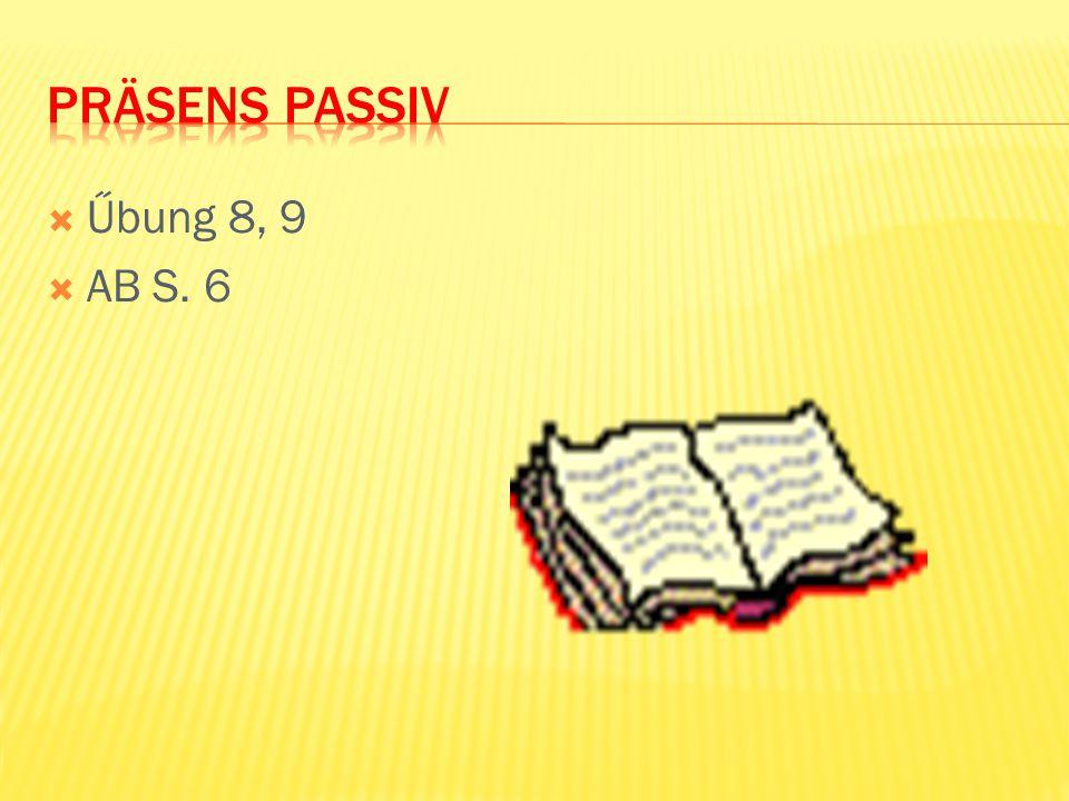 Präsens Passiv Űbung 8, 9 AB S. 6