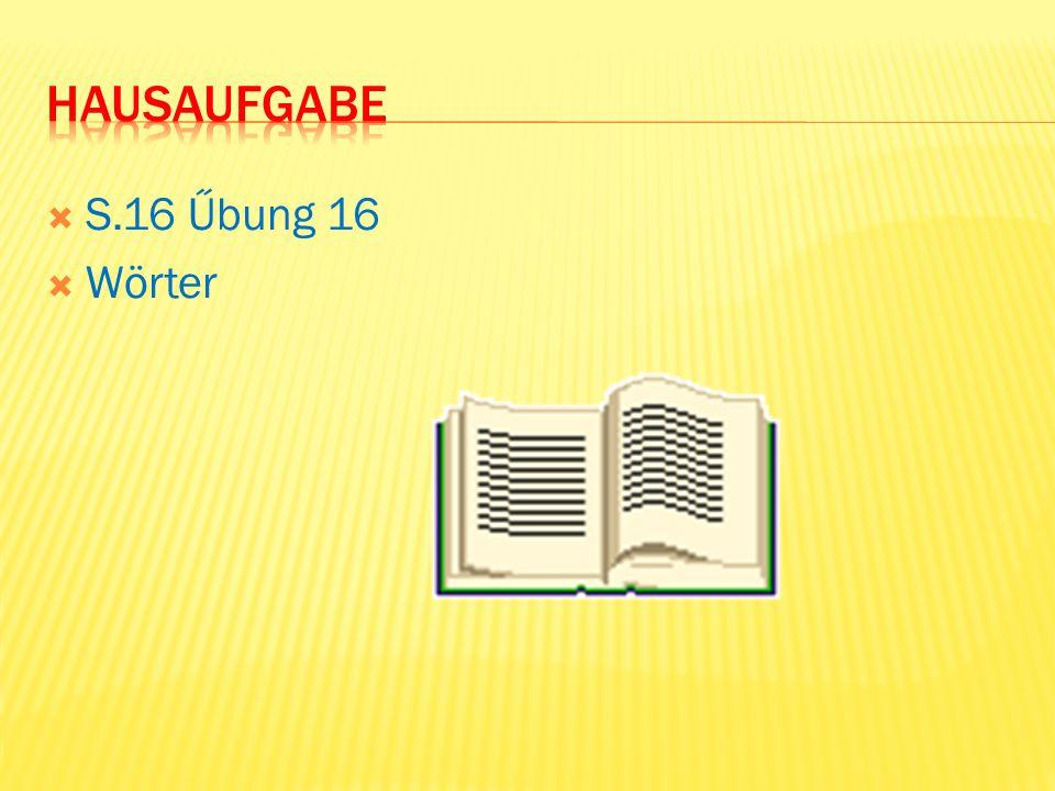 Hausaufgabe S.16 Űbung 16 Wörter