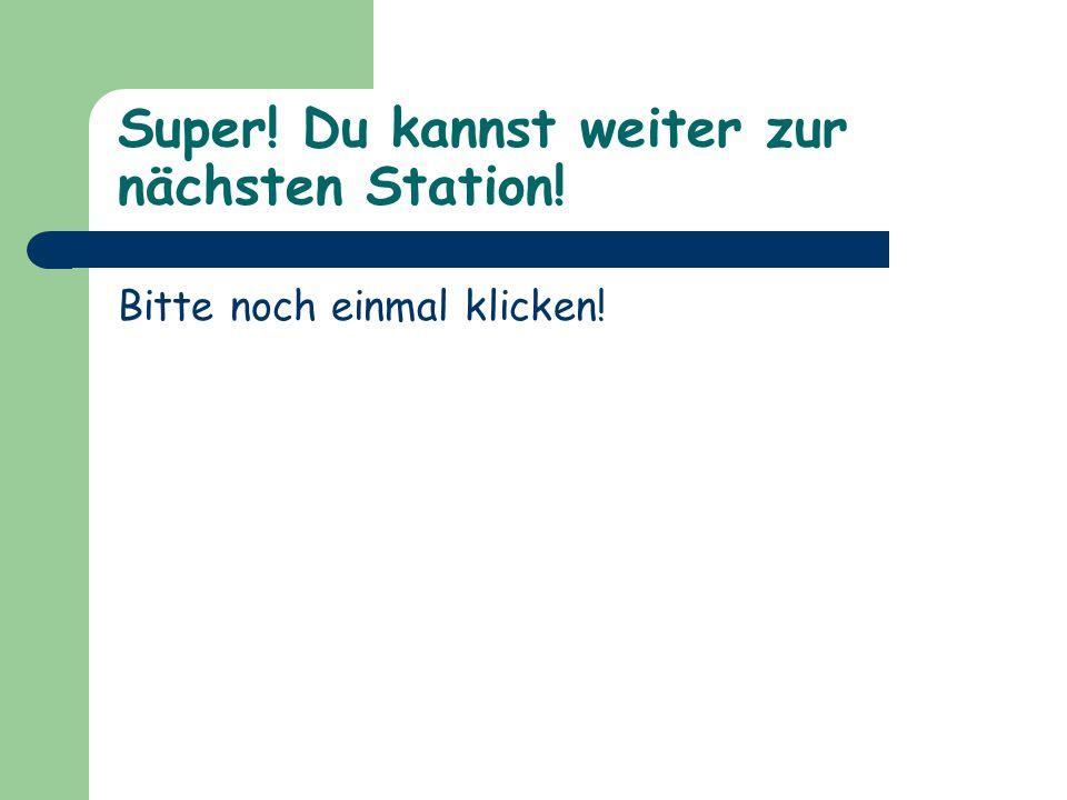 Super! Du kannst weiter zur nächsten Station!