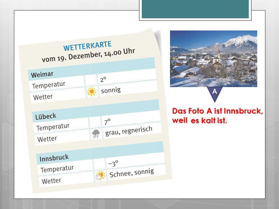 Das Foto A ist Innsbruck, weil es kalt ist.