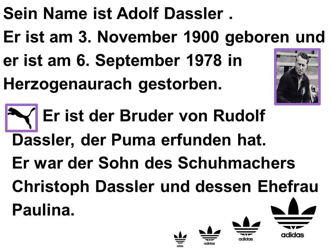 Er ist der Bruder von Rudolf Dassler, der Puma erfunden hat.