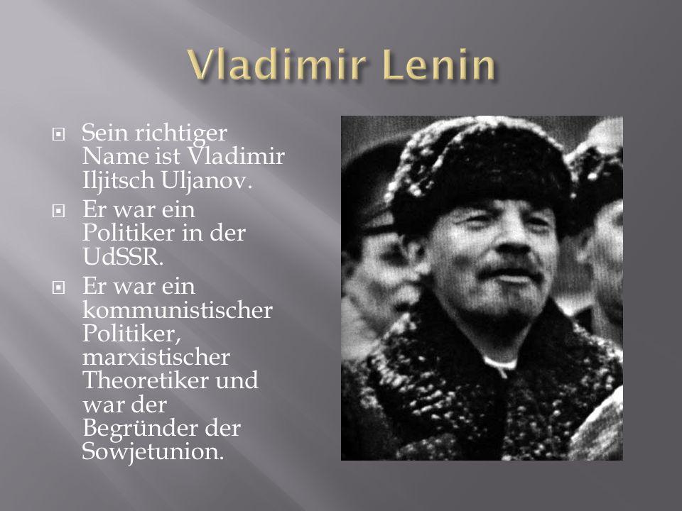 Vladimir Lenin Sein richtiger Name ist Vladimir Iljitsch Uljanov.