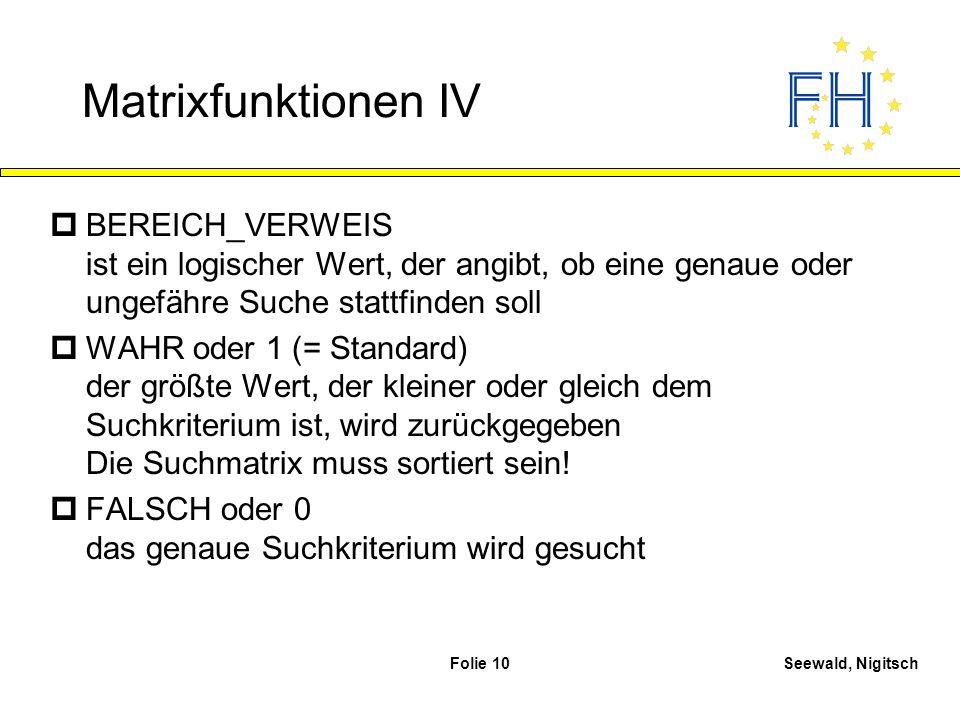Matrixfunktionen IV BEREICH_VERWEIS ist ein logischer Wert, der angibt, ob eine genaue oder ungefähre Suche stattfinden soll.