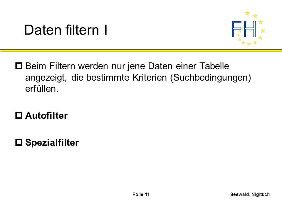 Daten filtern I Beim Filtern werden nur jene Daten einer Tabelle angezeigt, die bestimmte Kriterien (Suchbedingungen) erfüllen.