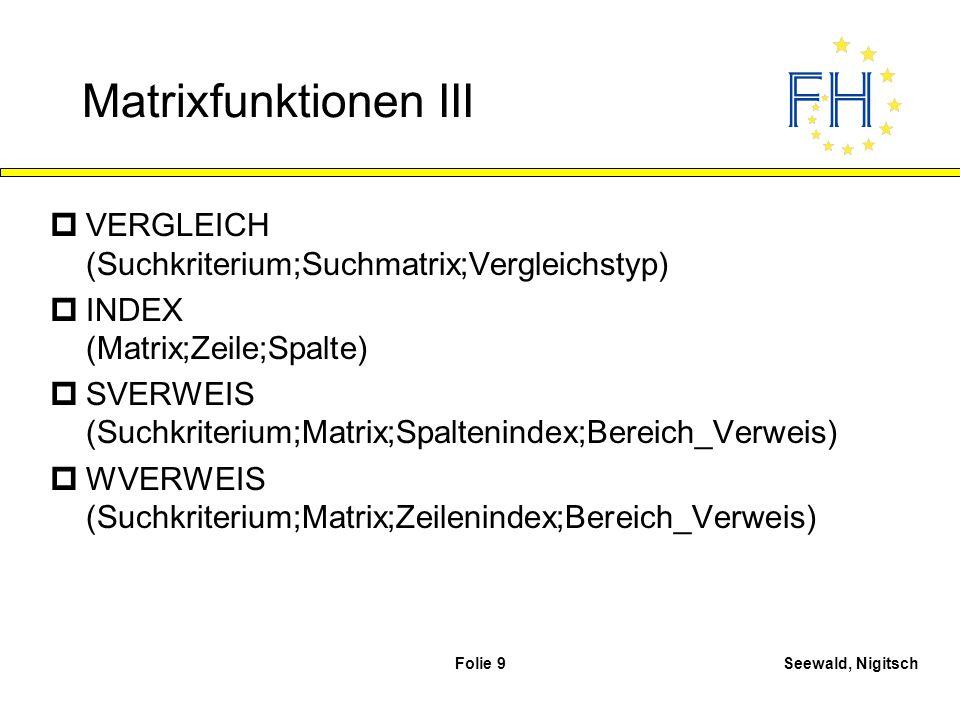 Matrixfunktionen III VERGLEICH (Suchkriterium;Suchmatrix;Vergleichstyp) INDEX (Matrix;Zeile;Spalte)