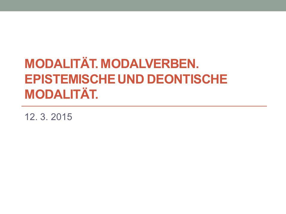 Modalität. Modalverben. Epistemische und deontische Modalität.