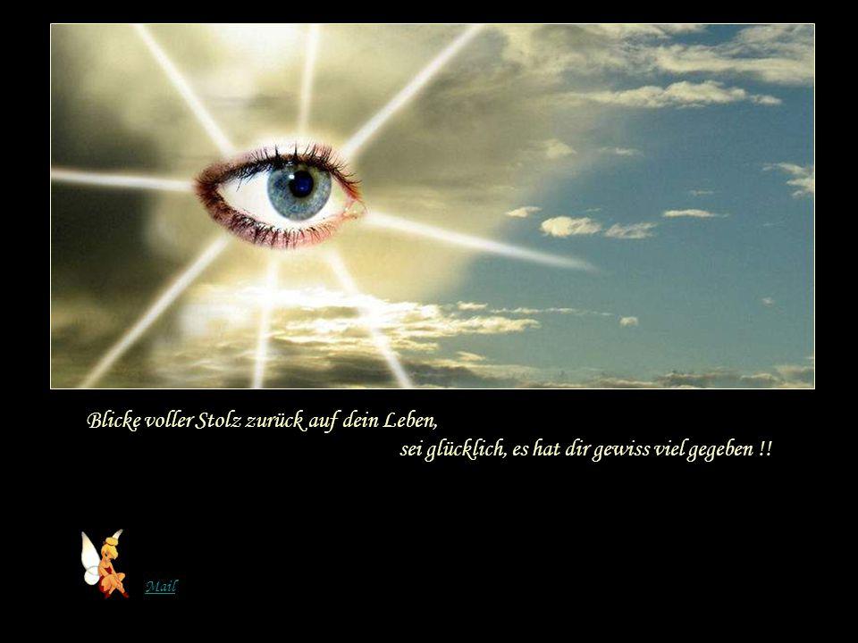 Blicke voller Stolz zurück auf dein Leben,