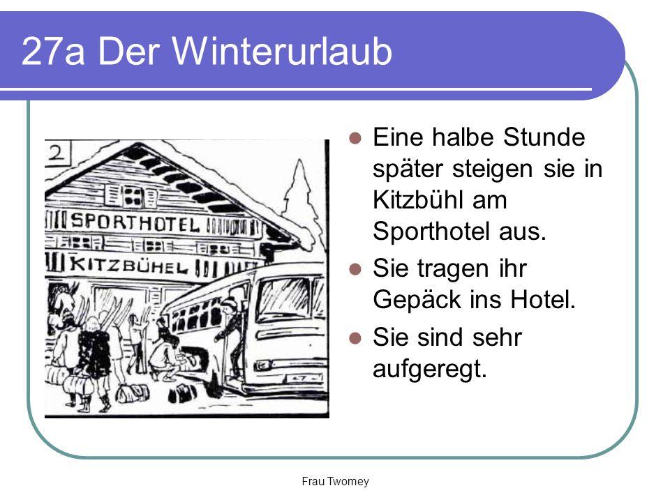 27a Der Winterurlaub Eine halbe Stunde später steigen sie in Kitzbühl am Sporthotel aus. Sie tragen ihr Gepäck ins Hotel.