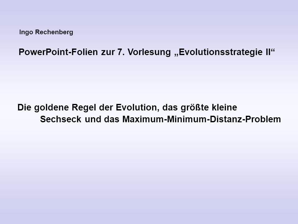 "PowerPoint-Folien zur 7. Vorlesung ""Evolutionsstrategie II"