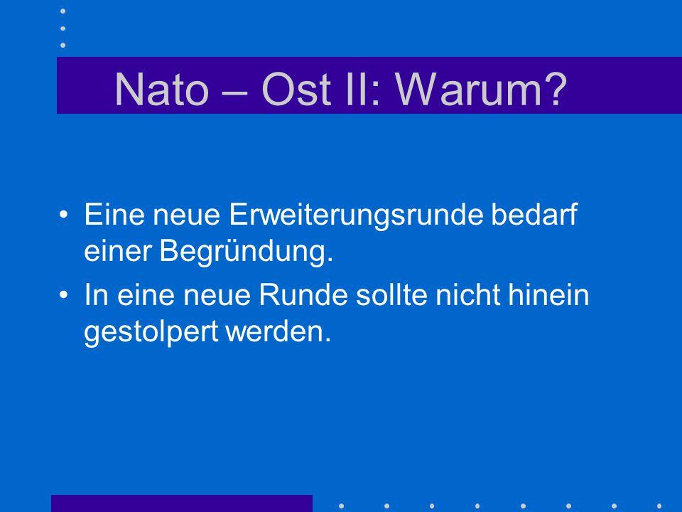 Nato – Ost II: Warum. Eine neue Erweiterungsrunde bedarf einer Begründung.